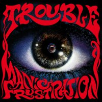 Trouble -Manic Frustration