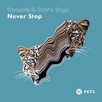 Truncate  &  Catz'n Dogz -Never Stop