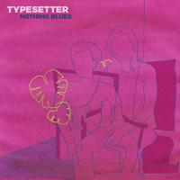 Typesetter - Nothing Blues