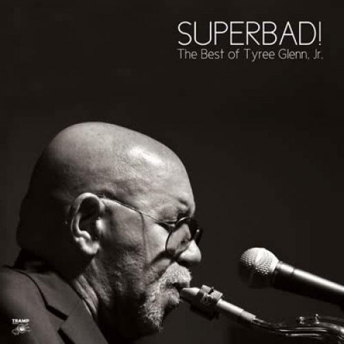 Tyree Glenn Jr. - Superbad: The Best Of Tyree Glenn Jr.