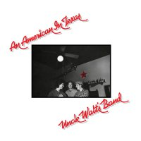Uncle Walt's Band - An American In Texas