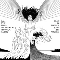 Van Dyke Parks  &  Verónica Valerio -Van Dyke Parks Orchestrates Vernica Valerio: Only In America