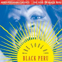 Various Artists - Afro-Peruvian Classics: The Soul Of Black Peru