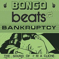 Various Artists - Bongo Beats And Bankruptcy: Sound Of I'm A Cliche
