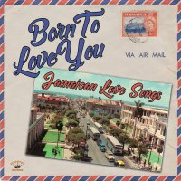 Various Artists - Born To Love You: Jamaican Love Songs