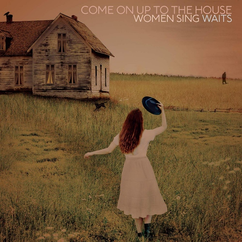 Various Artists - Come On Up To The House: Women Sing Waits