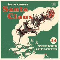 Various Artists - Here Comes Santa Claus - 14 Swingin' Chestnuts -