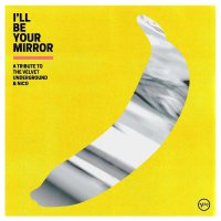 Various Artists - I'll Be Your Mirror: A Tribute To The Velvet Underground & Nico