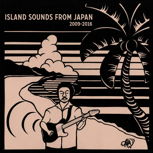 Various Artists -Island Sounds From Japan 2009-2016