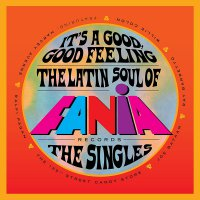 Various Artists - It's A Good, Good Feeling: The Latin Soul Of Fania Records