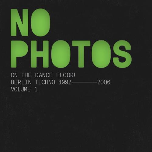 Various Artists - No Photos On The Dancefloor Berlin Techno 1992-2006: Volume 1