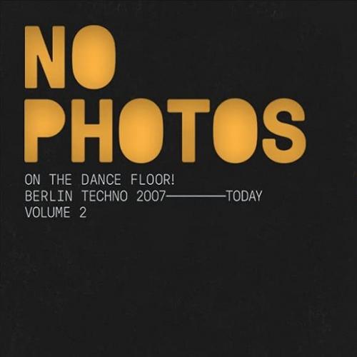 Various Artists - No Photos On The Dancefloor! Berlin Techno 1992-2006: Volume 2
