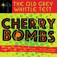 Various Artists -Old Grey Whistle Test: Cherry Bombs / Various