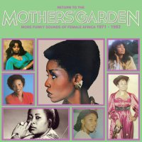 Various Artists - Return To The Mothers' Garden More Funky Sounds Of Female Africa 1971