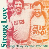 Various Artists - Strong Love: Songs Of Gay Liberation 1972-81