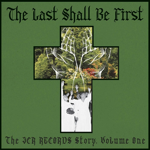 Various Artists - The Last Shall Be First: The Jcr Records Story. Volume 1