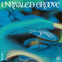 Various Artists - Unrivaled Groove Vol. I
