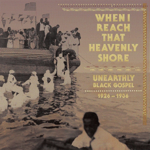 Various Artists - When I Reach That Heavenly Shore: Unearthly