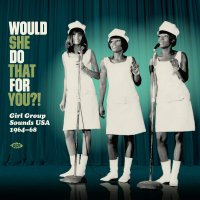 Various Artists - Would She Do That For You: Girl Group Sounds Usa 1964-1968 / Various