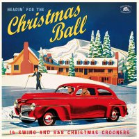 Various -Headin' For The Christmas Ball: 14 Swing And R&B Christmas Crooners