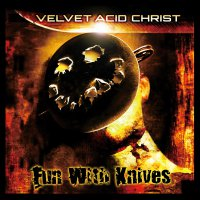 Velvet Acid Christ - Fun With Knives Remastered