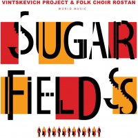 Vintskevich Project  &  Folk Choir Rostan -Sugar Fields