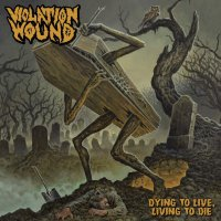 Violation Wound - Dying To Live, Living To Die