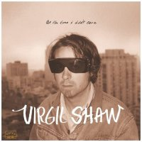 Virgil Shaw - At The Time I Didn't Care