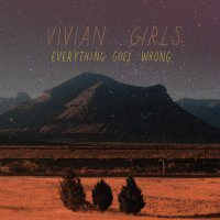 Vivian Girls -Everything Goes Wrong
