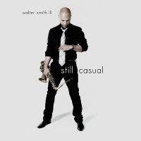 Walter Smith III - Still Casual