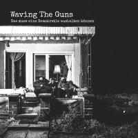 Waving The Guns - Das Muss Eine Demokratie Aushalten Können