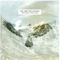 We Are The Ocean - Go Now & Live