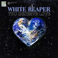 White Reaper -You Deserve Love