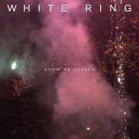 White Ring -Show Me Heaven