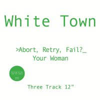 White Town - Abort, Retry, Fail? Your Woman