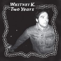 Whitney K -Two Years