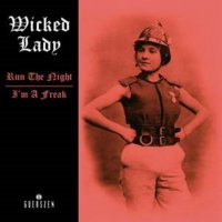 Wicked Lady - Run The Night / I'm A Freak