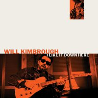 Will Kimbrough - I Like It Down Here