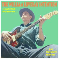 William Loveday Intention -People Think They Know Me But They Don't Know Me