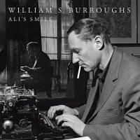 William S Burroughs - Ali's Smile