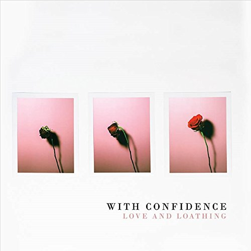 With Confidence - Love And Loathing