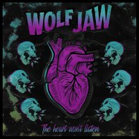 Wolf Jaw -The Heart Won't Listen