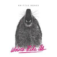 Wolves Like Us -Brittle Bones