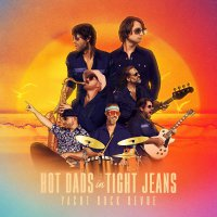 Yacht Rock Revue -Hot Dads In Tight Jeans