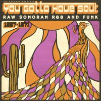 You Gotta Have Soul: Raw - You Gotta Have Soul: Raw Sonoran R&B And Funk