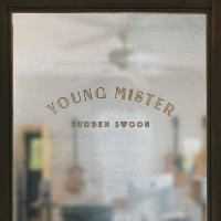 Young Mister - Sudden Swoon